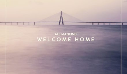 All Mankind Welcome Home